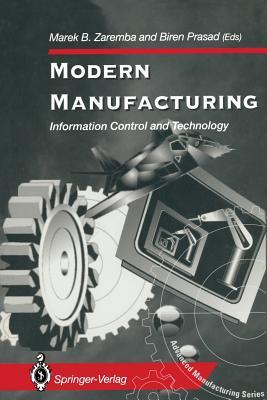 Modern Manufacturing: Information Control and Technology - Zaremba, Marek B (Editor)