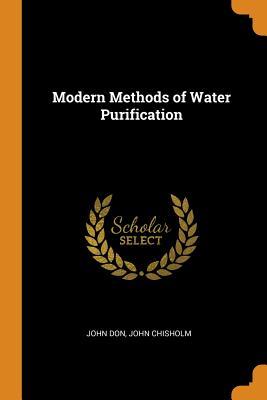 Modern Methods of Water Purification - Don, John, and Chisholm, John