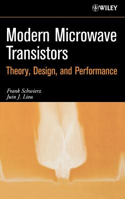 Modern Microwave Transistors: Theory, Design, and Performance - Schwierz, Frank, and Liou, Juin J