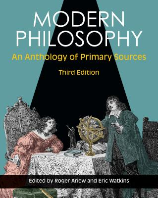 Modern Philosophy: An Anthology of Primary Sources - Ariew, Roger (Editor), and Watkins, Eric (Editor)