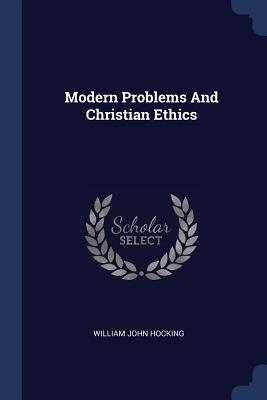 Modern Problems and Christian Ethics - Hocking, William John