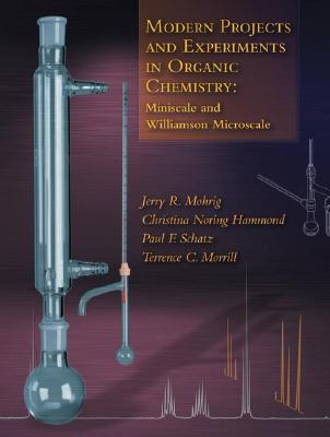 Modern Projects and Experiments in Organic Chemistry: Miniscale and Williamson Microscale - Mohrig, Jerry R, and Hammond, Christina Noring, and Schatz, Paul F