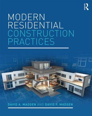 Modern Residential Construction Practices - Madsen, David A, and Madsen, David P