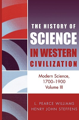 Modern Science 1700-1900 - Williams, Leslie Pearce, and Steffens, Henry J