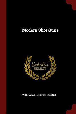 Modern Shot Guns - Greener, William Wellington