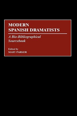 Modern Spanish Dramatists: A Bio-Bibliographical Sourcebook - Parker, Mary