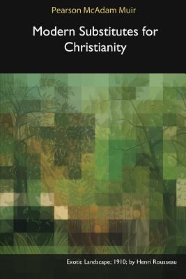 Modern Substitutes for Christianity - Muir, Pearson McAdam