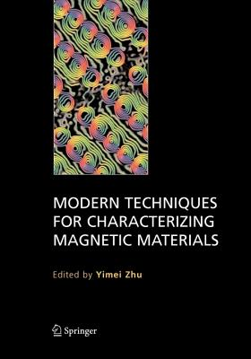 Modern Techniques for Characterizing Magnetic Materials - Zhu, Yimei (Editor)