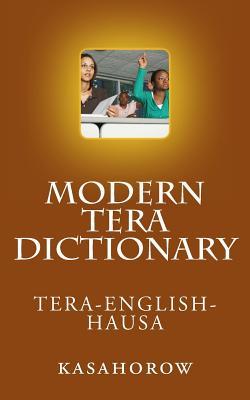 Modern Tera Dictionary: Tera - English - Hausa - Mu'azu, Mohammed Aminu, and Magaji, Maimuna Adamu