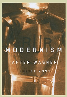 Modernism After Wagner - Koss, Juliet
