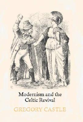 Modernism and the Celtic Revival - Castle, Gregory