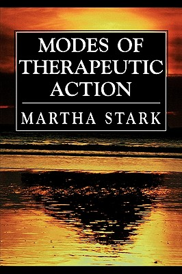 Modes of Therapeutic Action - Stark, Martha