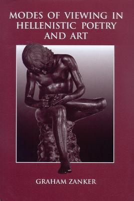 Modes of Viewing in Hellenistic Poetry and Art - Zanker, Graham