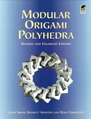 Modular Origami Polyhedra: Revised and Enlarged Edition - Simon, Lewis, and Arnstein, Bennett, and Gurkewitz, Rona