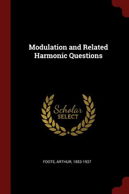 Modulation and Related Harmonic Questions - Foote, Arthur