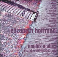 Modus Nodus: Chamber Works by Ellizabeth Hoffman, 2002-03 - Chris Finckel (cello); Curtis Macomber (violin); Daan Vandewalle (piano); Dominic Donato (percussion);...