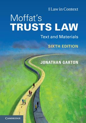 Moffat's Trusts Law 6th Edition: Text and Materials - Garton, Jonathan, and Moffat, Graham, and Bean, Gerry