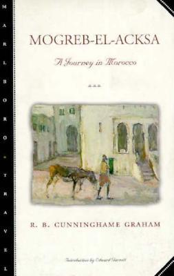 Mogreb-El-Acksa: A Journey in Morocco - Graham, B Cunningham