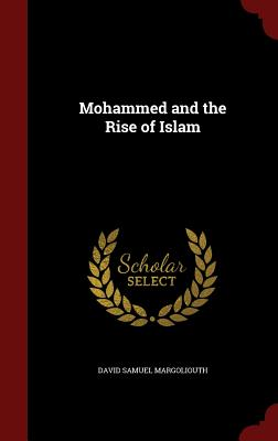 Mohammed and the Rise of Islam - Margoliouth, David Samuel