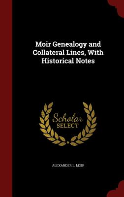 Moir Genealogy and Collateral Lines, with Historical Notes - Moir, Alexander L