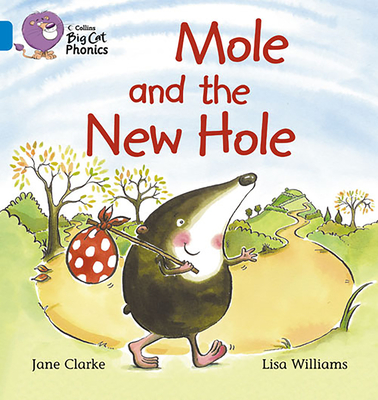 Mole and the New Hole: Band 04/Blue - Clarke, Jane, and Collins Big Cat (Prepared for publication by)