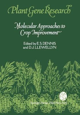 Molecular Approaches to Crop Improvement - Dennis, Elizabeth S (Editor), and Llewellyn, Danny J (Editor)