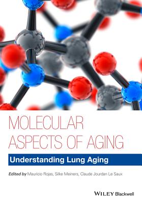 Molecular Aspects of Aging: Understanding Lung Aging - Rojas, Mauricio, and Meiners, Silke, and Le Saux, Claude Jourdan
