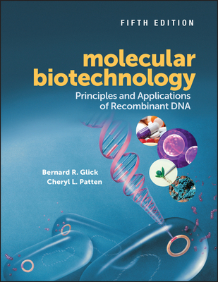 Molecular Biotechnology: Principles and Applications of Recombinant DNA - Glick, Bernard R, and Patten, Cheryl L