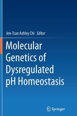 Molecular Genetics of Dysregulated PH Homeostasis - Chi, Jen-Tsan Ashley (Editor)