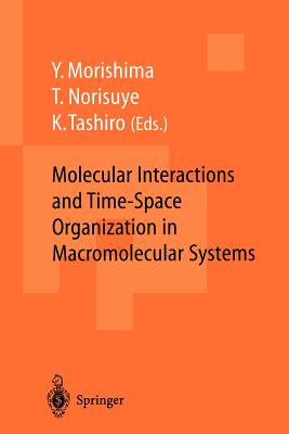 Molecular Interactions and Time-Space Organization in Macromolecular Systems: Proceedings of the Oums'98, Osaka, Japan, 3-6 June, 1998 - Morishima, Yotaro (Editor), and Norisuye, Takashi (Editor), and Tashiro, Kohji (Editor)
