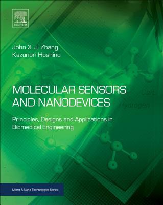 Molecular Sensors and Nanodevices: Principles, Designs and Applications in Biomedical Engineering - Zhang, John X J, and Hoshino, Kazunori