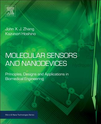 Molecular Sensors and Nanodevices: Principles, Designs and Applications in Biomedical Engineering - Zhang, John X. J., and Hoshino, Kazunori