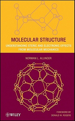 Molecular Structure: Understanding Steric and Electronic Effects from Molecular Mechanics - Rogers, Donald W (Foreword by), and Allinger, Norman L