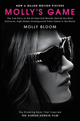 Molly's Game [movie Tie-In]: The True Story of the 26-Year-Old Woman Behind the Most Exclusive, High-Stakes Underground Poker Game in the World - Bloom, Molly