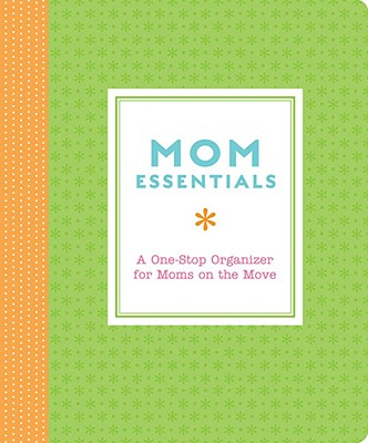 Mom Essentials: A One-Stop Organizer for Moms on the Move - Keroes, Amy