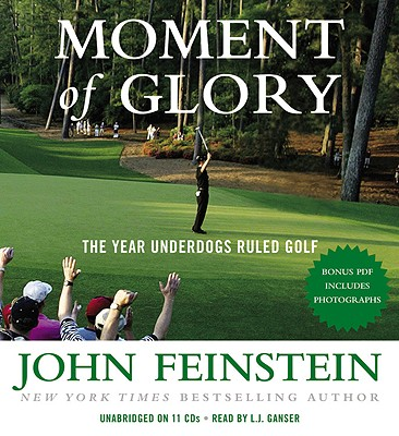 Moment of Glory: The Year Underdogs Ruled Golf - Feinstein, John, and Ganser, L J (Read by)