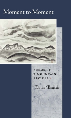 Moment to Moment: Poems of a Mountain Recluse - United States
