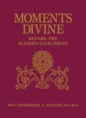Moments Divine: Before the Blessed Sacrament - Reuter, Frederick