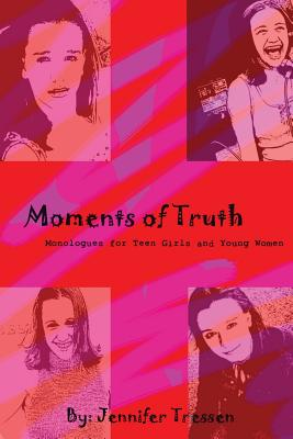 Moments of Truth: Monologues for Teen Girls and Young Women - Tressen, Jennifer