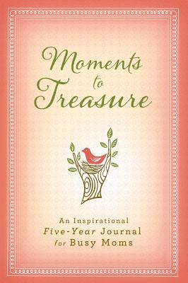 Moments to Treasure: An Inspirational Five-Year Memory Book for Busy Moms - Ellie Claire