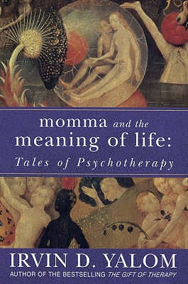 Momma And The Meaning Of Life: Tales of Psycho-therapy - Yalom, Irvin