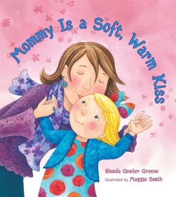 Mommy Is a Soft, Warm Kiss - Greene, Rhonda Gowler, and Smith, Maggie (Illustrator)
