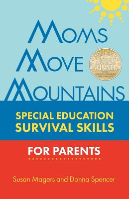 Moms Move Mountains: Special Education Survival Skills for Parents - Magers, Susan