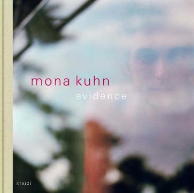 Mona Kuhn: Evidence - Kuhn, Mona (Photographer)