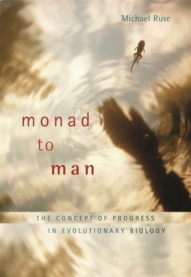 Monad to Man: The Concept of Progress in Evolutionary Biology - Ruse, Michael