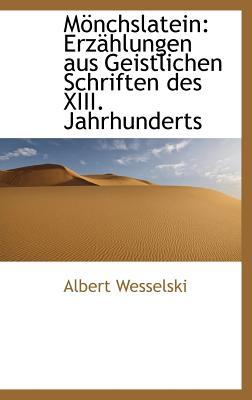 Monchslatein: Erzahlungen Aus Geistlichen Schriften Des XIII. Jahrhunderts - Wesselski, Albert