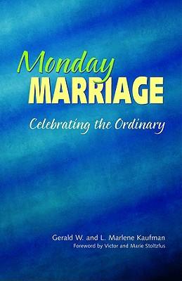 Monday Marriage: Celebrating the Ordinary - Kaufman, Gerald W, and Kaufman, L Marlene