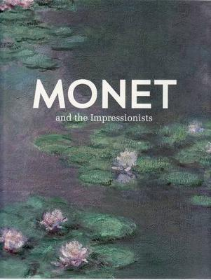 Monet and the Impressionists - Maloon, Terence, and Shackleford, George T.M., and Mane-Wheoki, Jonathan