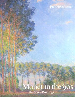 Monet in the '90s: The Series Paintings - Tucker, Paul Hayes, Professor, Ph.D.