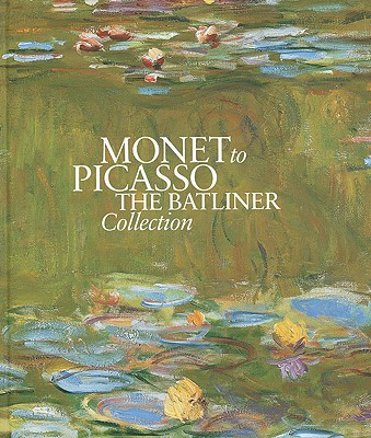 Monet to Picasso: The Batliner Collection - Schroder, Klaus Albrecht, and Berchtold, Susanne (Contributions by), and Ekelhart, Christine (Contributions by)